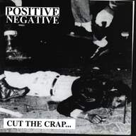 Positive Negative: Cut The Crap...