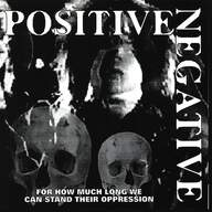 Positive Negative: For How Much Long We Can Stand Their Oppression