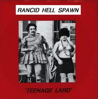 Rancid Hell Spawn: Teenage Lard