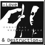 Robot Has Werewolf Hand: The Love & Destruction E.P.