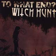 To What End/Witch Hunt: To What End? / Witch Hunt