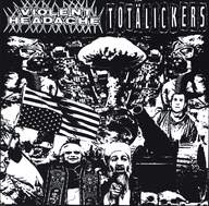Violent Headache / Totälickers: Violent Headache / Totälickers