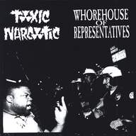 Toxic Narcotic / Whorehouse Of Representatives: Toxic Narcotic / Whorehouse Of Representatives