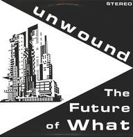 Unwound: The Future Of What
