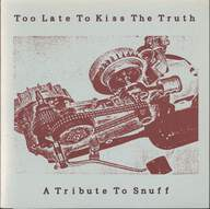 Various: Too Late To Kiss The Truth...A Tribute To Snuff