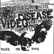 Video Disease: Make Me Pure