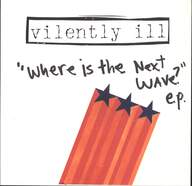 Vilently Ill: Where Is The Next Wave? E.P.
