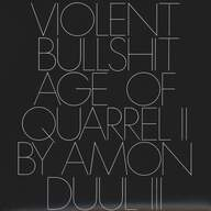 Violent Bullshit: Age Of Quarrel 2 By Amon Duul 3
