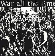 War All The Time: War All The Time