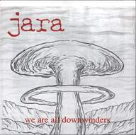 Jara: We Are All Downwinders