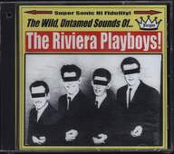 The Riviera Playboys: The Wild, Untamed Sounds Of... The Riviera Playboys