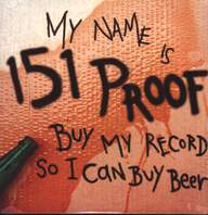 151 Proof: Buy My Record So I Can Buy Beer
