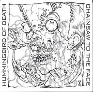 Hummingbird Of Death / Chainsaw To The Face: Hummingbird Of Death / Chainsaw To The Face