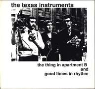 The Texas Instruments: The Thing In Apartment B / Good Time In Rhythm