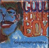 Good Morning Boy: Song = Epitaph : Outtakes