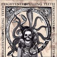Pulling Teeth/Frightener: Pulling Teeth / Frightener