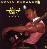Kevin Eubanks: The Heat Of Heat