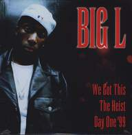 Big L: We Got This / The Heist / Day One '99