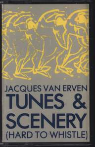 Jacques Van Erven: Tunes & Scenery (Hard To Whistle)