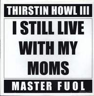 Thirstin Howl III/Master Fuol: I Still Live With My Moms / Thirsty, Greedy