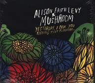Mushroom (3) / Alison Faith Levy: Yesterday, I Saw You Kissing Tiny Flowers...