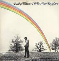 Bobby Wilson: I'll Be Your Rainbow