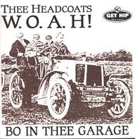 Thee Headcoats: W.O.A.H! - Bo In Thee Garage