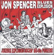 The Jon Spencer Blues Explosion: Jukebox Explosion: Rockin' Mid-90s Punkers!