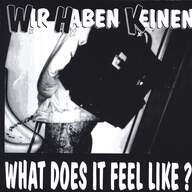 Wir Haben Keinen: What Does It Feel Like ?