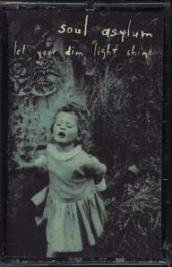 Soul Asylum (2): Let Your Dim Light Shine