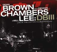 Dean Brown/Dennis Chambers/Will Lee: DBIII - Live At The Cotton Club Tokyo