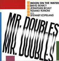 Moon On The Water / Stewart Copeland: Mr. Doubles