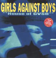 Girls Against Boys: **House Of GVSB**