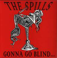 The Spills (2): Gonna Go Blind...