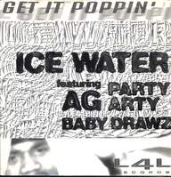 Ice Water/Ag/Party Arty/Baby Drawz: Get It Poppin'