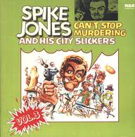 Spike Jones And His City Slickers: Can't Stop Murdering - Vol. 3