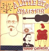 Tommy Guerrero: A Little Bit Of Somethin'