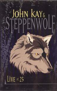John Kay / Steppenwolf: Live At 25