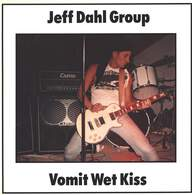 Jeff Dahl Group: Vomit Wet Kiss