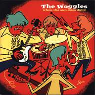 The Woggles: When The Sun Goes Down / I Used To Be A Lover