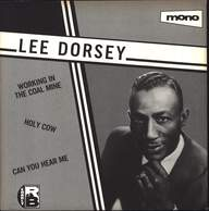 Lee Dorsey: Working In The Coal Mine / Holy Cow / Can You Hear Me