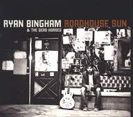 Ryan Bingham & The Dead Horses: Roadhouse Sun