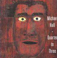 Michael Hall: Quarter To Three