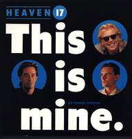 Heaven 17: This Is Mine (Extended Version)