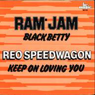 Ram Jam/REO Speedwagon: Black Betty / Keep On Loving You