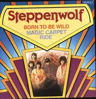 Steppenwolf: Born To Be Wild / Magic Carpet Ride