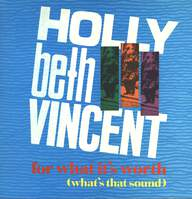 Holly Beth Vincent: For What It's Worth (What's That Sound)