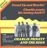 Charlie Pickett & The Eggs: Tuned Up And Howlin' / Charlie Wants His Money Back!!!