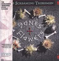 The Screaming Tribesmen: Bones + Flowers