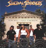 Suicidal Tendencies: How Will I Laugh Tomorrow... When I Can't Even Smile Today